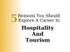 5 Reasons You Should Explore A Career In Hospitality And Tourism