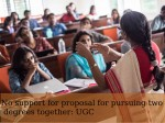 No Support Fpr Proposal Pursuing Two Degrees Together Ugc