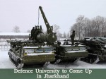 Defence University To Come Up In Jharkhand