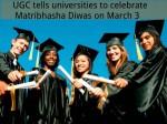 Ugc Tells Universities To Celebrate Matribhasha Diwas On March