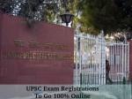 Upsc Exam Registrations To Go 100 Percent Online