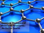 Quantum Mechanics Of Molecular Structures An Online Course