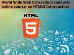 World Wide Web Consortium Conducts Online Course On Html5 Introduction