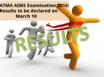 Atma Aims Examination 2016 Results To Be Declared On March