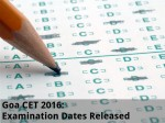 Goa Cet 2016 Examination Dates Released