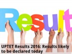 Uptet Results 2016 Results Likely To Be Declared Today