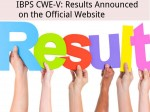 Ibps Cwe V Results Announced On The Official Website