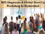 Mit Organises A Global Start Up Workshop In Hyderabad