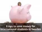 Tips To Save Money For International Students In Sweden