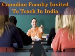 Canadian Faculty Invited To Teach Indian Educational Institutions