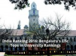 India Ranking 2016 Bengaluru S Iisc Tops In University Ranking