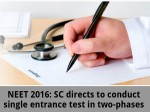 Neet 2016 Sc Directs To Conduct Single Entrance Test In Two Phases