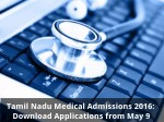 Tamil Nadu Medical Admissions 2016 Download Applications From May