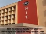 Nit Rourkela Apply For M A Development Studies Programme