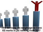 Hrd Ministry No Weightage To Class Xii Marks In Jee Ranking From