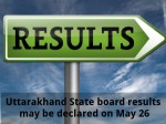 Uttarakhand State Board Results May Be Declared On May