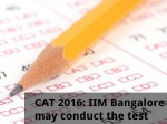 Cat 2016 Iim Bangalore May Conduct The Test