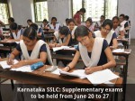 Karnataka Sslc Supplementary Exams To Be Held From June 20 To