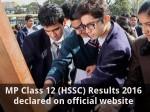 Mp Class 12 Hssc Results 2016 Declared On Official Website
