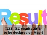 Icse Isc Results 2016 To Be Declared On May