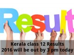 Kerala Board Class 12 Results 2016 Will Be Out By 3 Pm Today