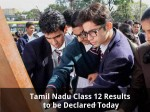 Tamil Nadu Class 12 Results To Be Declared Today