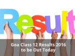 Goa Class 12 Results 2016 To Be Out Today