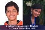 Google Science Fair 2 Indian Finalists To Compete For 50k Scholarship