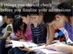 Things You Should Check Before You Finalize Your Admissions