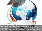 Number Of Indian Students Going Uk Us Varsities To Increase 50 Percent