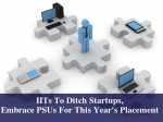 Iits To Ditch Startups Embrace Psus For This Year S Placement