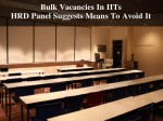 Bulk Vacancies In Iits Hrd Panel Suggests Means To Avoid It