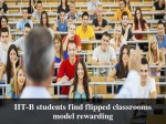 Flipped Classrooms Are More Efficient Says Study Iit B