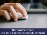 Harvard University Designs E Courses Exclusive For India