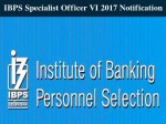 Ibps Specialist Officer Vi 2017 Notification Apply Online From Nov