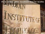 Global Faculty Recruitment Drive To Up Iit Rankings