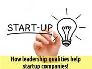 How leadership qualities help startup companies!