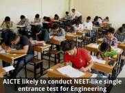 AICTE likely to conduct NEET-like single entrance test for Engineering