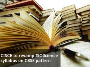CISCE to revamp ISC Science syllabus on CBSE pattern