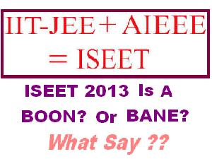 Proposed ISEET 2013 Will Be Boon or Bane