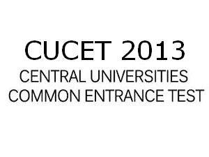 Central Universities Conducts CUCET 2013