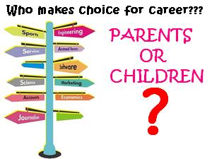 should parents decide the career of their children or not But the odds are strong that they were, and then when the time came to choose between a career that wasn't proceeding quite right for a range of reasons or their children, they chose their children.