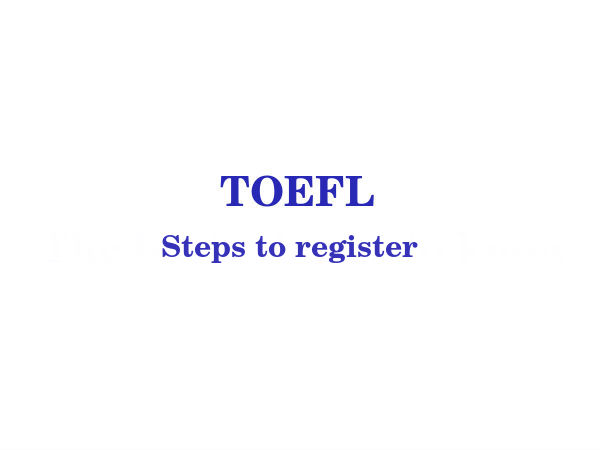 Steps to register for TOEFL