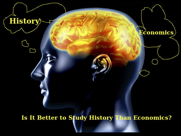 Is It Better to Study History Than Economics?