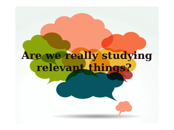 Are we really studying relevant things?