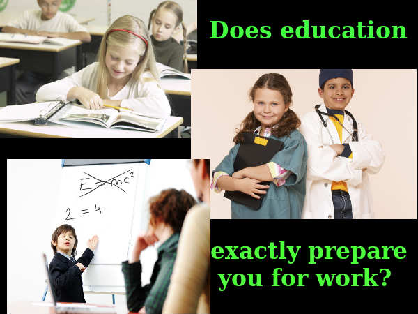 Does education exactly prepare you for work?