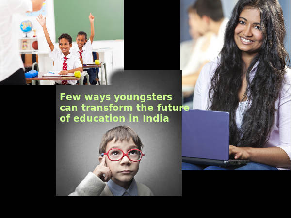Ways youngsters can transform education in India