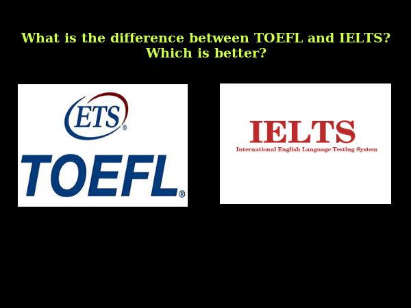 TOEFL vs IELTS. Which is better?