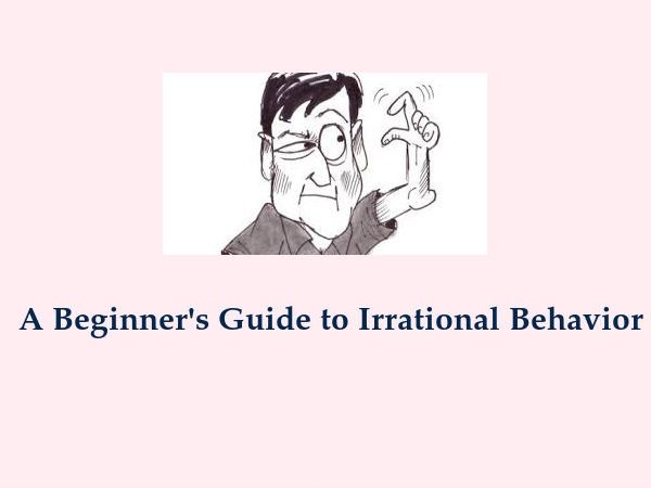 How to deal with Irrational Behavior?