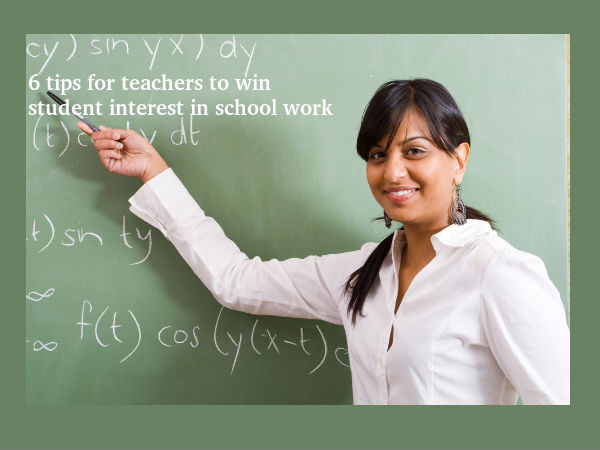 6 tips for teachers to win student interest